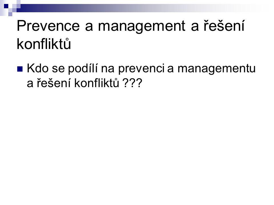 Prevence a management a řešení konfliktů Kdo se podílí na prevenci a managementu a řešení konfliktů ???