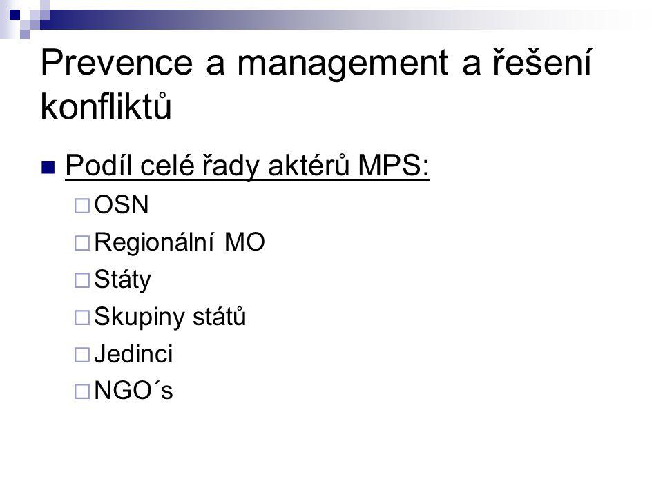 Prevence a management a řešení konfliktů Podíl celé řady aktérů MPS:  OSN  Regionální MO  Státy  Skupiny států  Jedinci  NGO´s