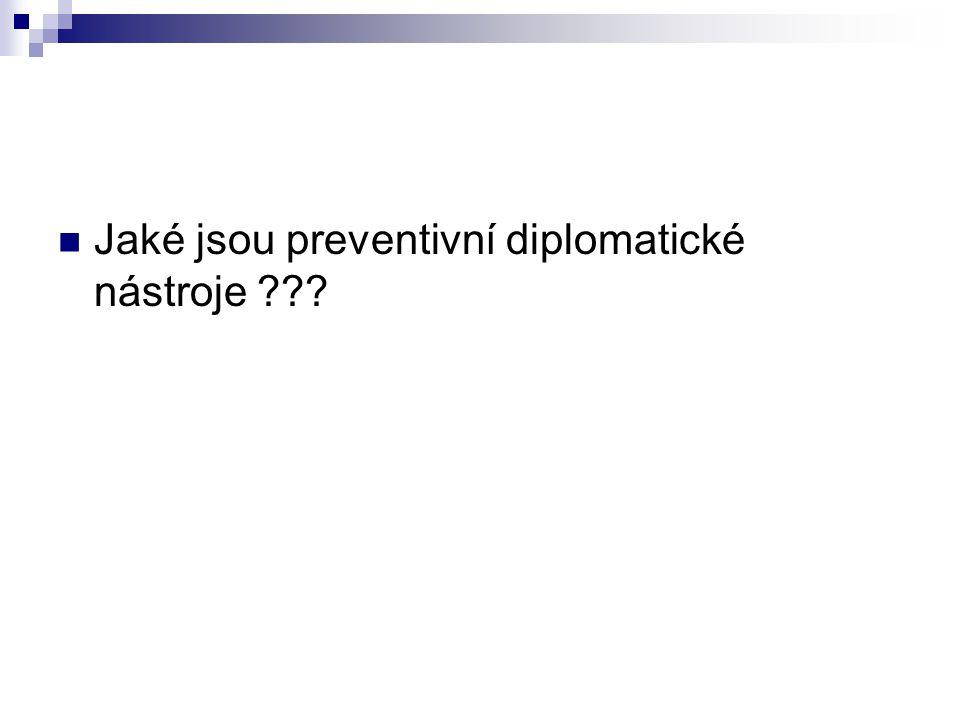 Jaké jsou preventivní diplomatické nástroje ???