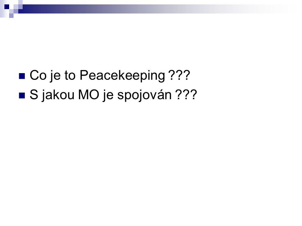 Co je to Peacekeeping ??? S jakou MO je spojován ???