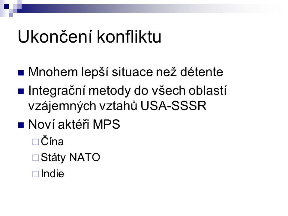 Ukončení konfliktu Mnohem lepší situace než détente Integrační metody do všech oblastí vzájemných vztahů USA-SSSR Noví aktéři MPS  Čína  Státy NATO