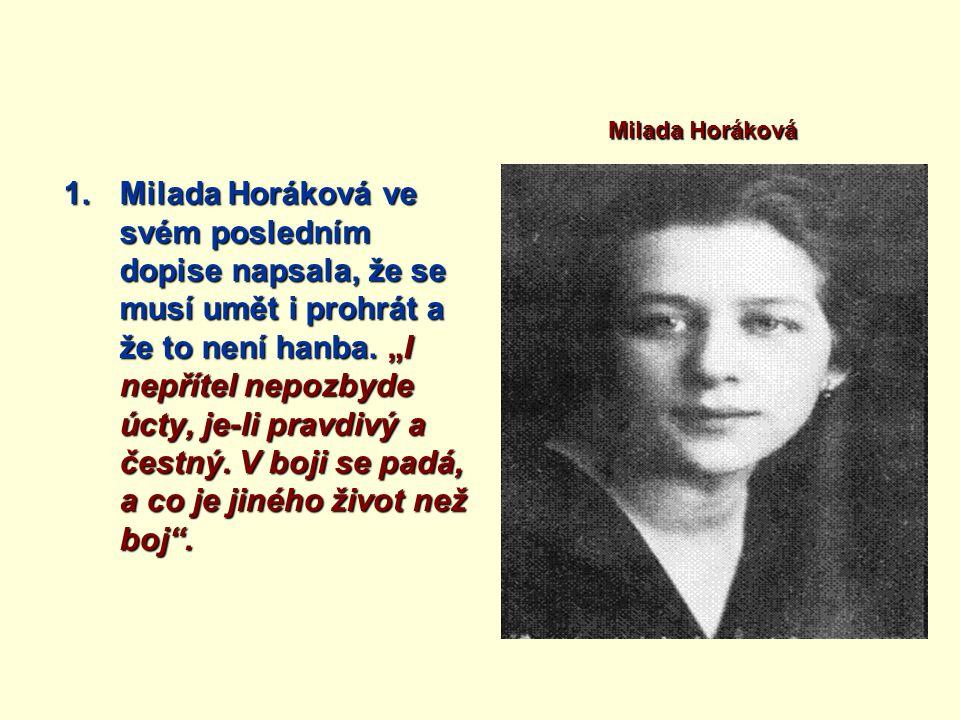 1.Milada Horáková ve svém posledním dopise napsala, že se musí umět i prohrát a že to není hanba.