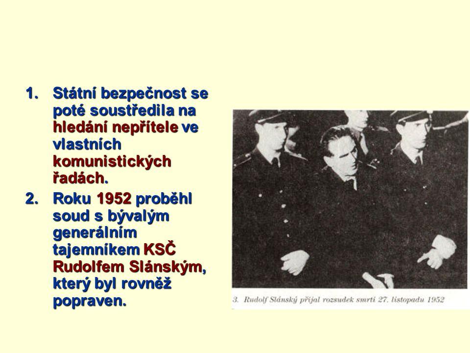 1.Státní bezpečnost se poté soustředila na hledání nepřítele ve vlastních komunistických řadách.