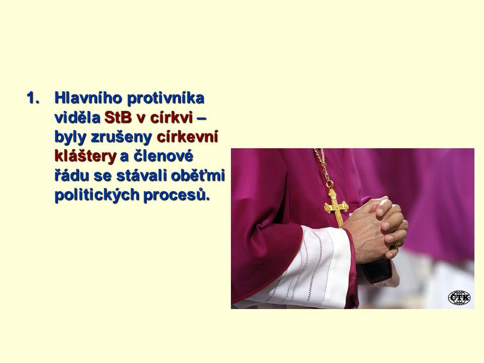 1.Hlavního protivníka viděla StB v církvi – byly zrušeny církevní kláštery a členové řádu se stávali oběťmi politických procesů.