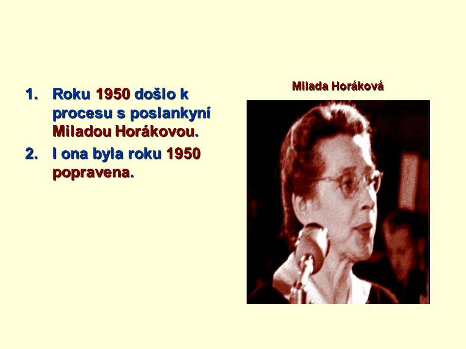 1.Roku 1950 došlo k procesu s poslankyní Miladou Horákovou.