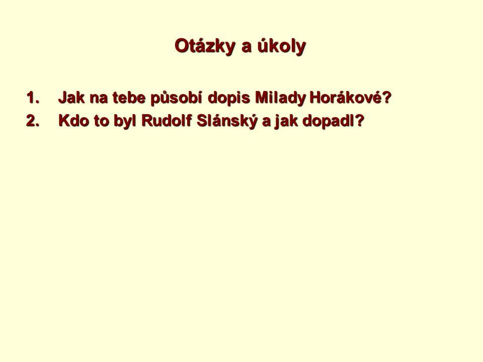 Otázky a úkoly 1.Jak na tebe působí dopis Milady Horákové.