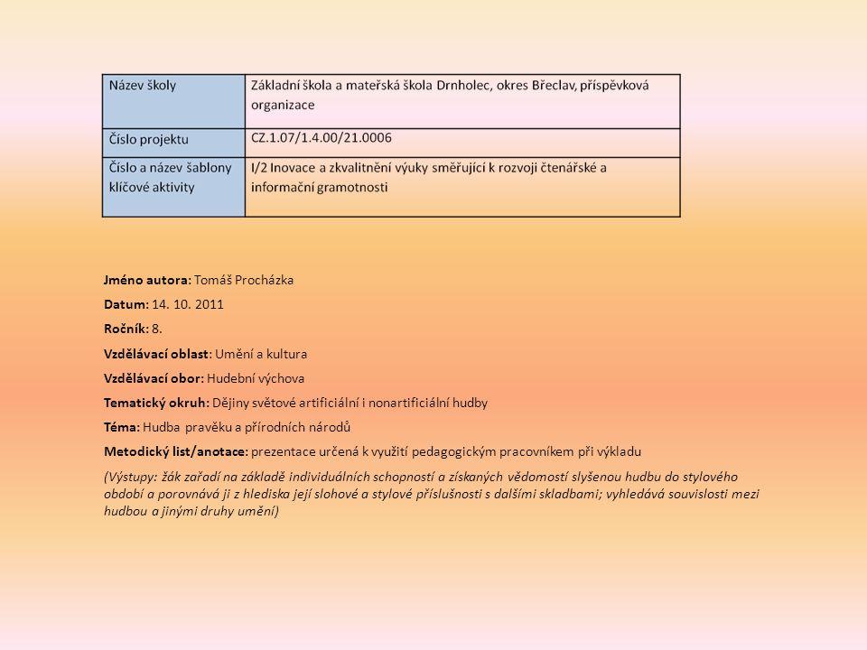 Jméno autora: Tomáš Procházka Datum: 14. 10. 2011 Ročník: 8. Vzdělávací oblast: Umění a kultura Vzdělávací obor: Hudební výchova Tematický okruh: Ději