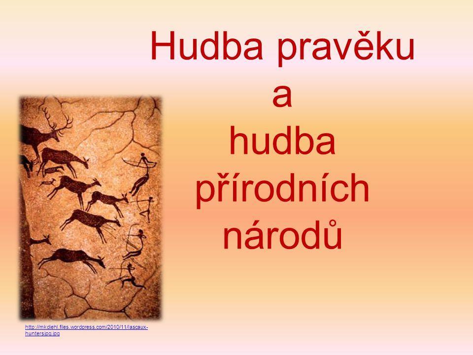Hudba pravěku a hudba přírodních národů http://mkdiehl.files.wordpress.com/2010/11/lascaux- huntersjpg.jpg