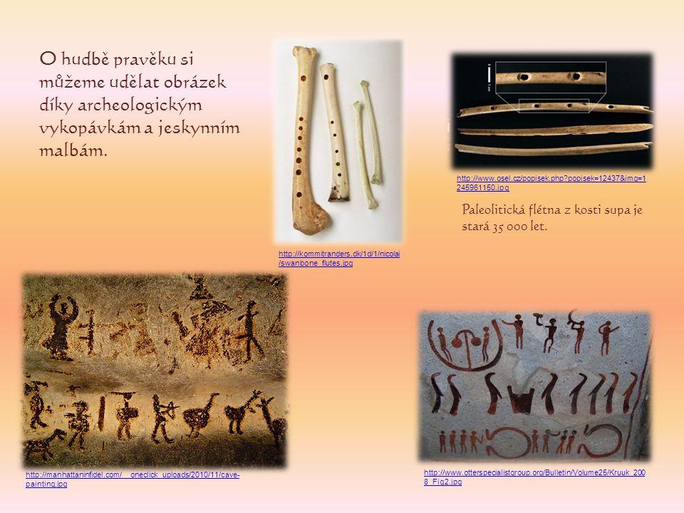 O hudbě pravěku si můžeme udělat obrázek díky archeologickým vykopávkám a jeskynním malbám. Paleolitická flétna z kosti supa je stará 35 000 let. http