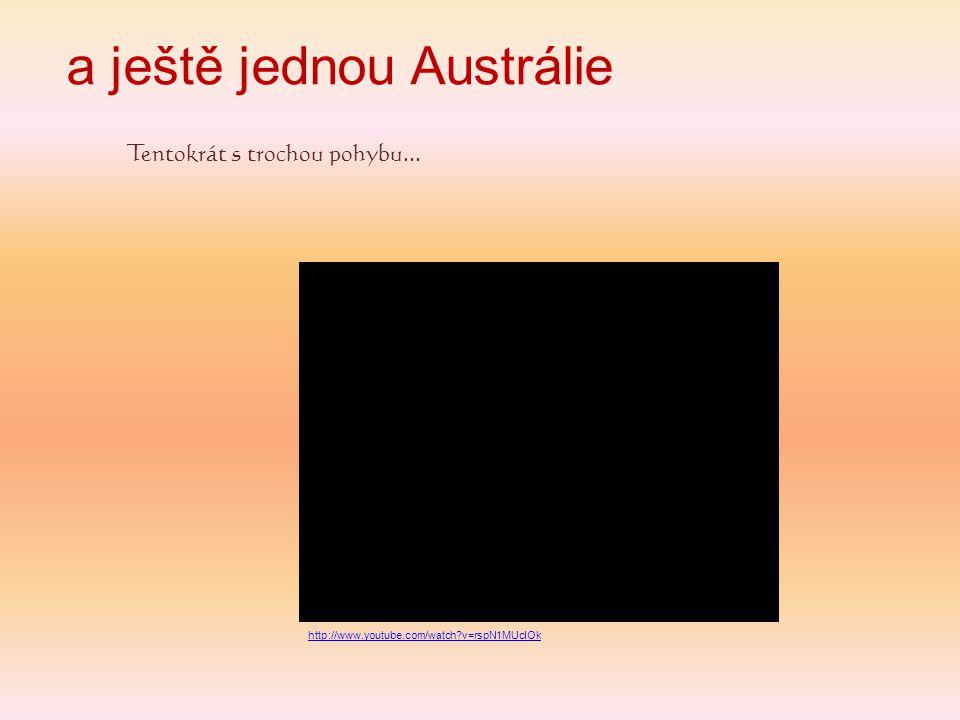 a ještě jednou Austrálie Tentokrát s trochou pohybu... http://www.youtube.com/watch?v=rspN1MUcIOk