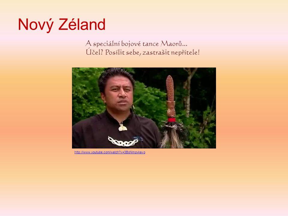 Nový Zéland A speciální bojové tance Maorů... Účel? Posílit sebe, zastrašit nepřítele! http://www.youtube.com/watch?v=3BoNmpvkavo