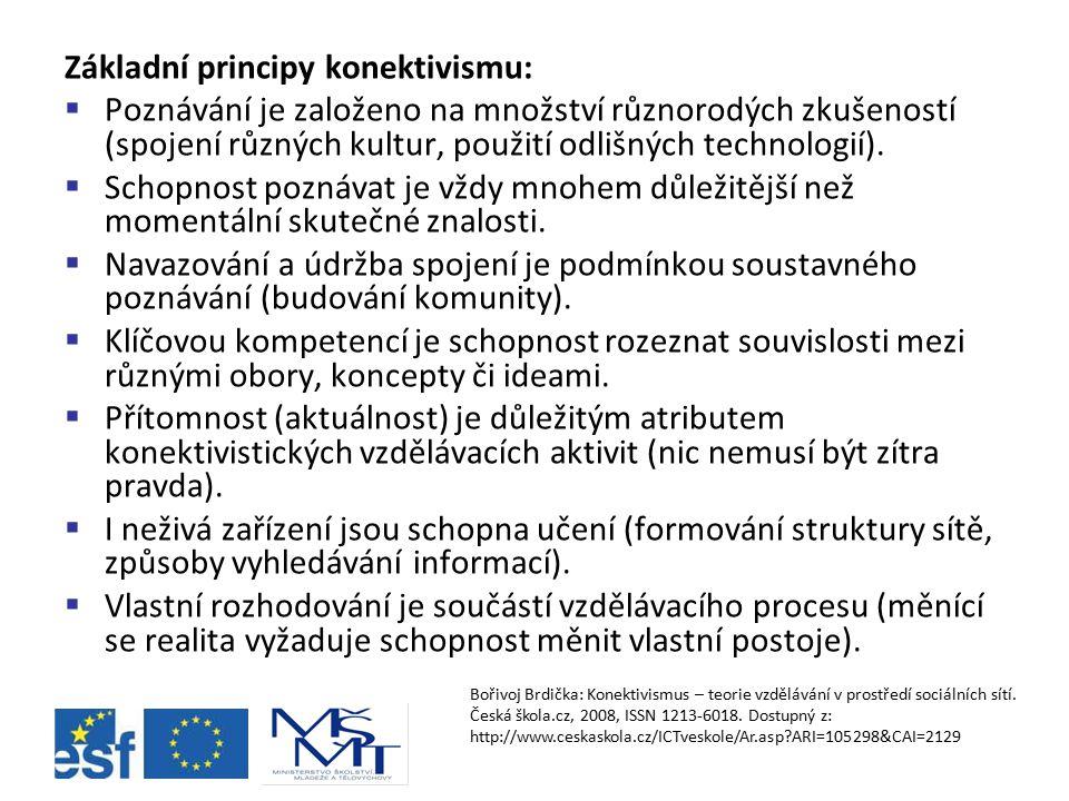 Základní principy konektivismu:  Poznávání je založeno na množství různorodých zkušeností (spojení různých kultur, použití odlišných technologií). 
