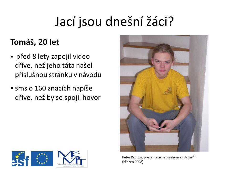 Jací jsou dnešní žáci? Tomáš, 20 let  před 8 lety zapojil video dříve, než jeho táta našel příslušnou stránku v návodu  sms o 160 znacích napíše dří