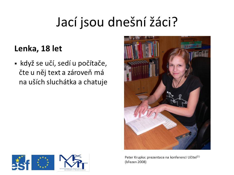 Jací jsou dnešní žáci? Lenka, 18 let  když se učí, sedí u počítače, čte u něj text a zároveň má na uších sluchátka a chatuje Peter Krupka: prezentace
