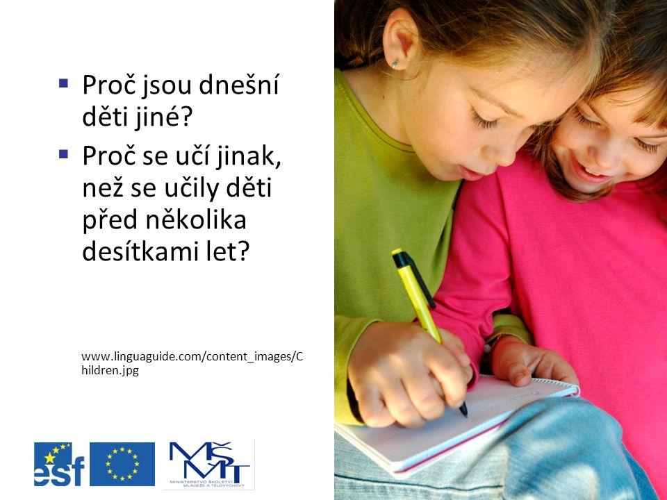  Proč jsou dnešní děti jiné?  Proč se učí jinak, než se učily děti před několika desítkami let? www.linguaguide.com/content_images/C hildren.jpg