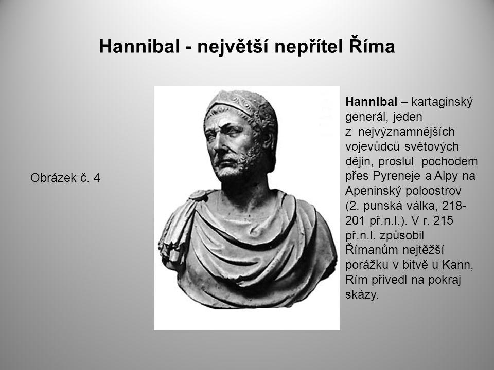 Hannibal - největší nepřítel Říma Obrázek č. 4 Hannibal – kartaginský generál, jeden z nejvýznamnějších vojevůdců světových dějin, proslul pochodem př