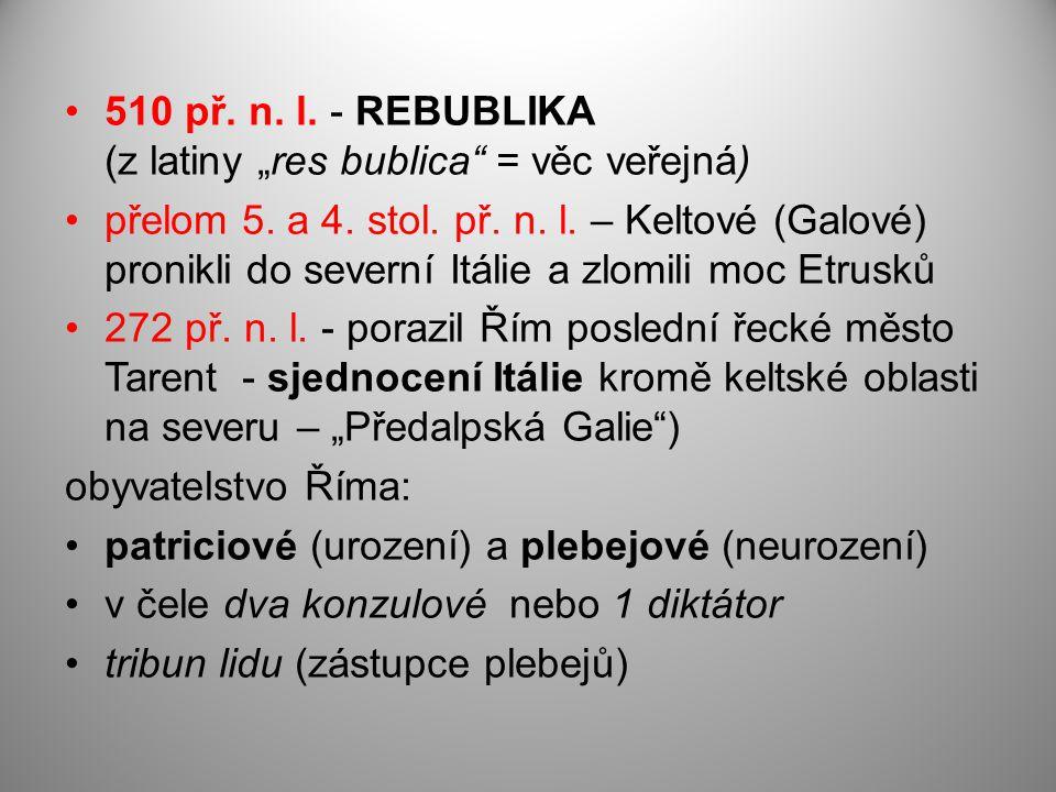 """510 př. n. l. - REBUBLIKA (z latiny """"res bublica"""" = věc veřejná) přelom 5. a 4. stol. př. n. l. – Keltové (Galové) pronikli do severní Itálie a zlomil"""