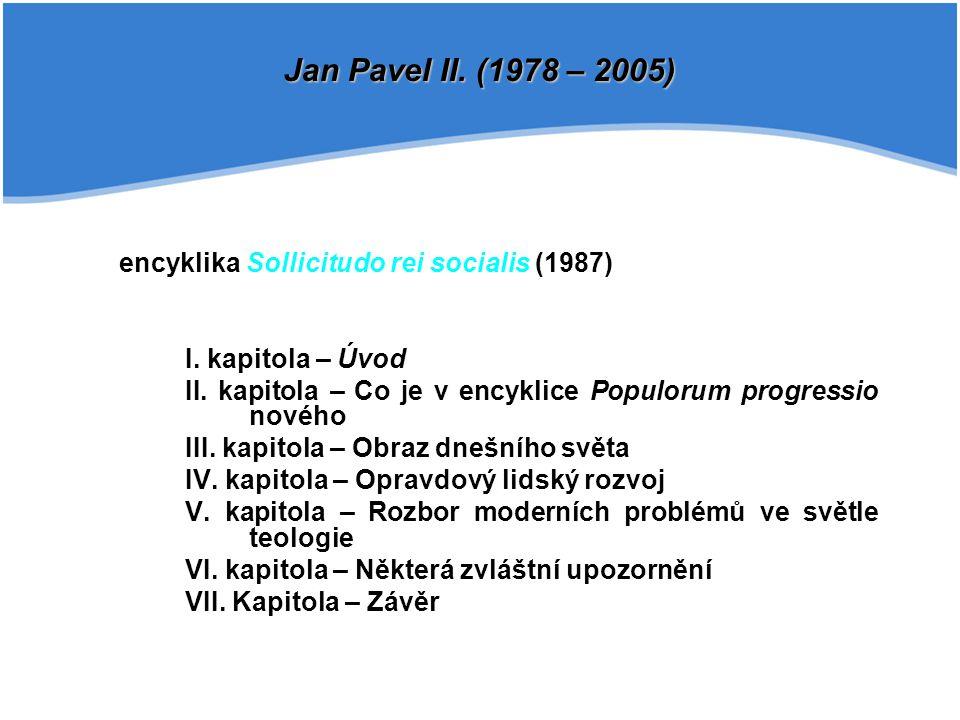 encyklika Sollicitudo rei socialis (1987) I. kapitola – Úvod II. kapitola – Co je v encyklice Populorum progressio nového III. kapitola – Obraz dnešní