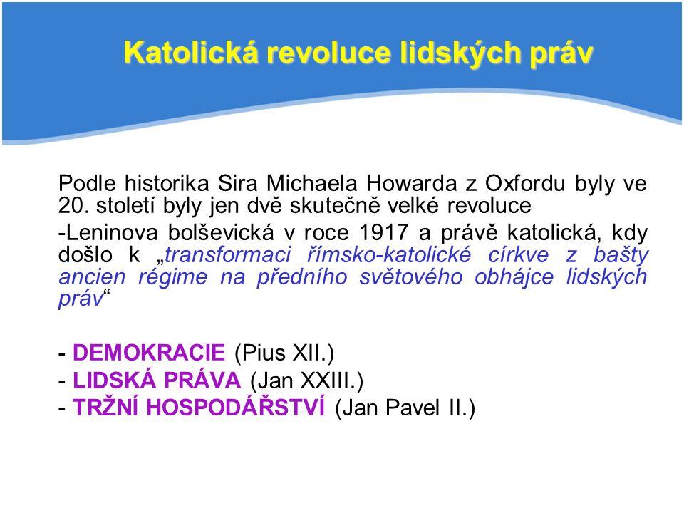 Katolická revoluce lidských práv Podle historika Sira Michaela Howarda z Oxfordu byly ve 20. století byly jen dvě skutečně velké revoluce -Leninova bo