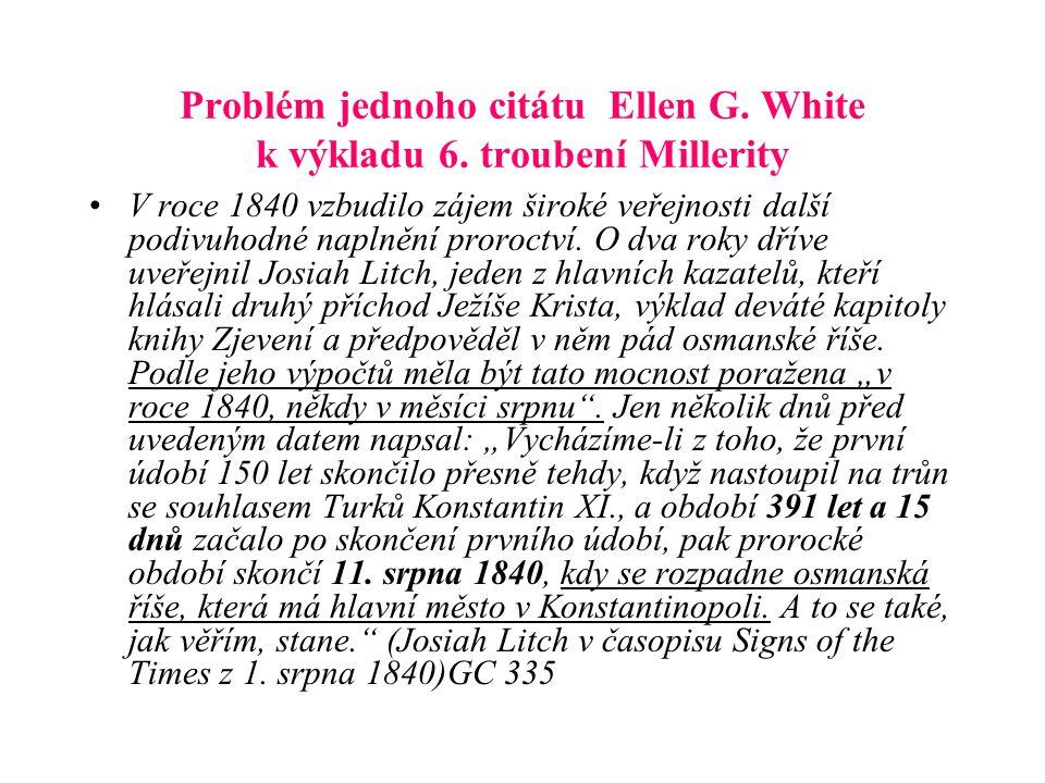 Problém jednoho citátu Ellen G. White k výkladu 6. troubení Millerity V roce 1840 vzbudilo zájem široké veřejnosti další podivuhodné naplnění proroctv