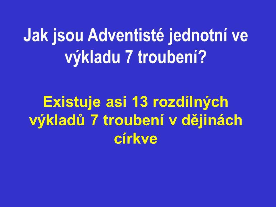 Existuje asi 13 rozdílných výkladů 7 troubení v dějinách církve Jak jsou Adventisté jednotní ve výkladu 7 troubení?