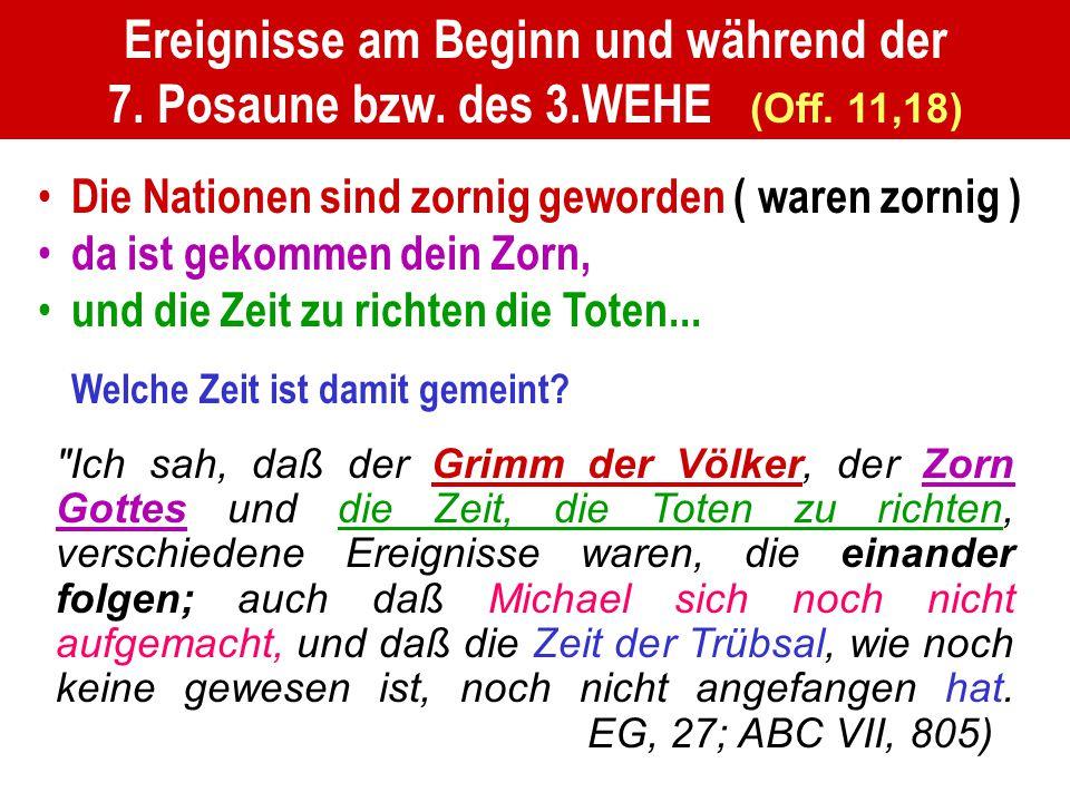 Ereignisse am Beginn und während der 7. Posaune bzw. des 3.WEHE (Off. 11,18) Die Nationen sind zornig geworden ( waren zornig ) da ist gekommen dein Z