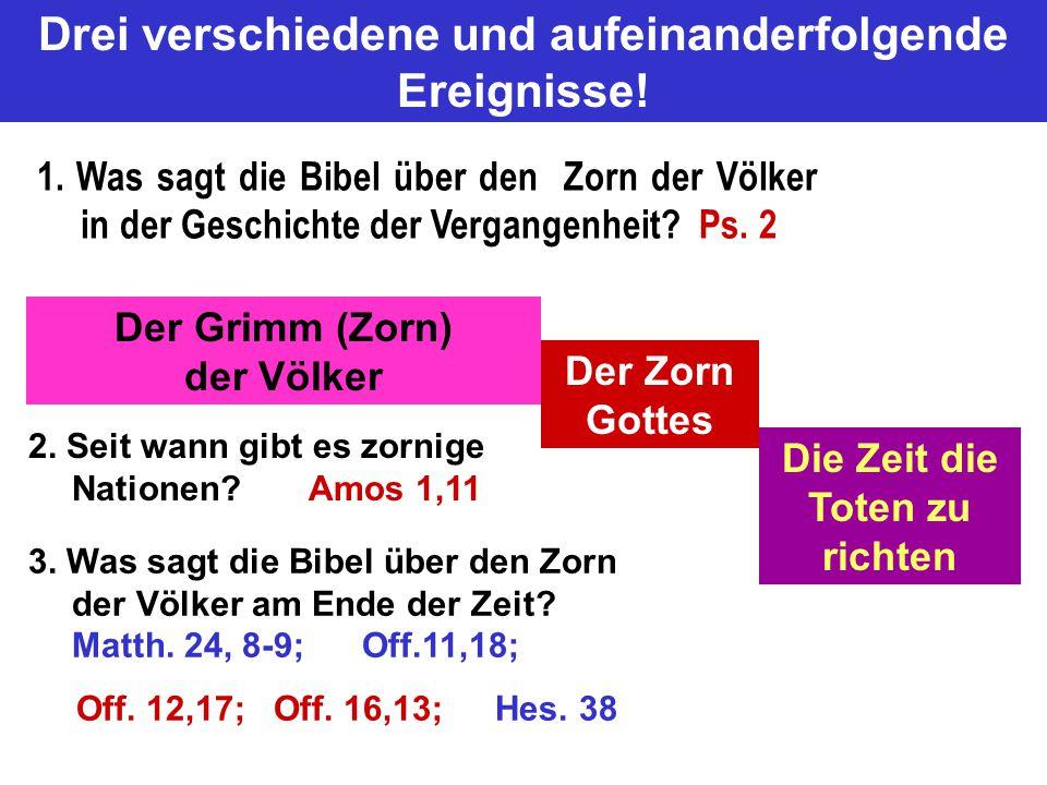 Der Grimm (Zorn) der Völker Der Zorn Gottes Die Zeit die Toten zu richten Drei verschiedene und aufeinanderfolgende Ereignisse! 2. Seit wann gibt es z