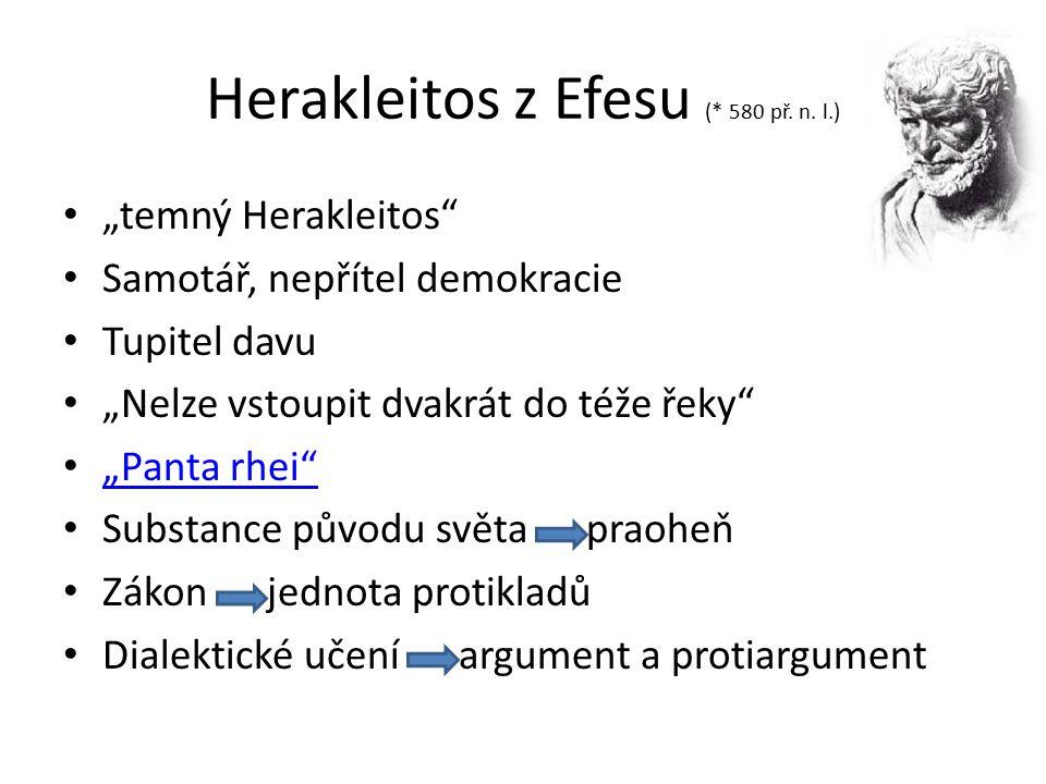 """Herakleitos z Efesu zákon světa """"logos (slovo, myšlenka) Úkol člověka poznat logos podrobit se Herakleitovo učení první obsáhlý folozofický systém Nezkoumá jen látkový svět, ale i lidskou duši """"Sama sebe jsem prozkoumal"""
