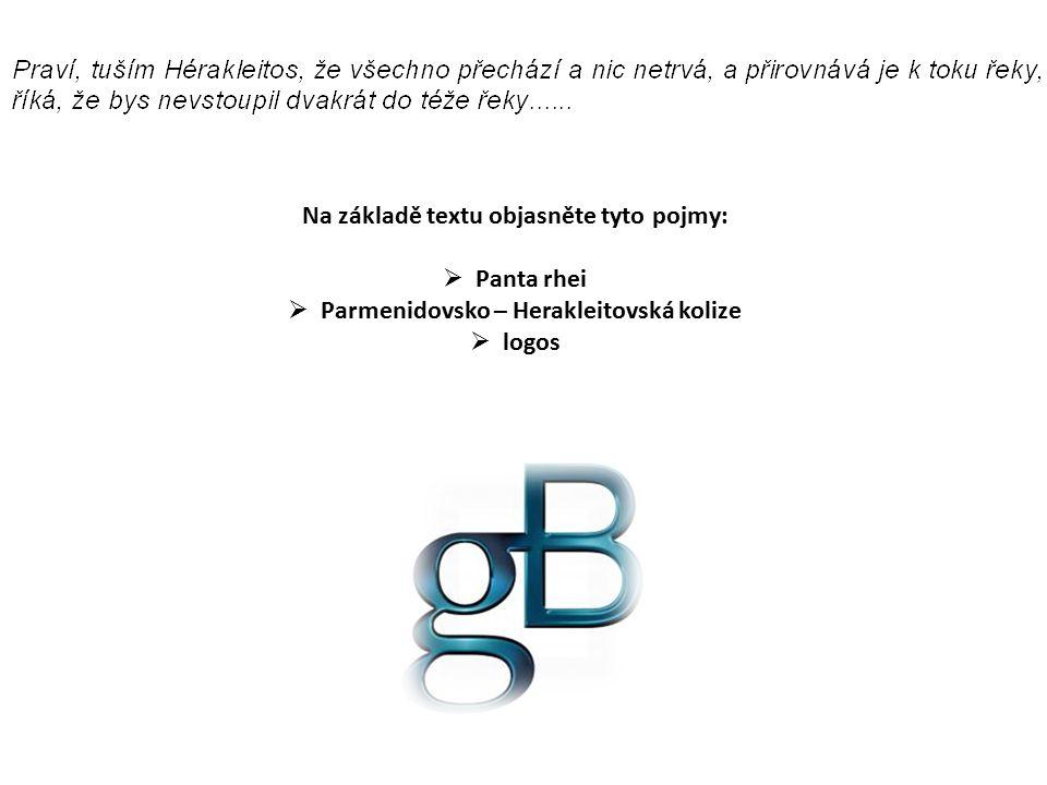 Na základě textu objasněte tyto pojmy:  Panta rhei  Parmenidovsko – Herakleitovská kolize  logos