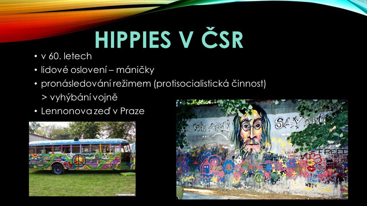 HIPPIES V ČSR v 60. letech lidové oslovení – máničky pronásledování režimem (protisocialistická činnost) > vyhýbání vojně Lennonova zeď v Praze
