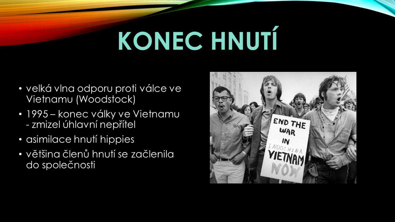 KONEC HNUTÍ velká vlna odporu proti válce ve Vietnamu (Woodstock) 1995 – konec války ve Vietnamu - zmizel úhlavní nepřítel asimilace hnutí hippies většina členů hnutí se začlenila do společnosti
