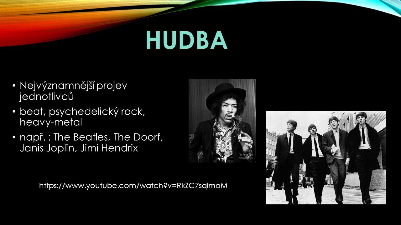 HUDBA Nejvýznamnější projev jednotlivců beat, psychedelický rock, heavy-metal např. : The Beatles, The Doorf, Janis Joplin, Jimi Hendrix https://www.y