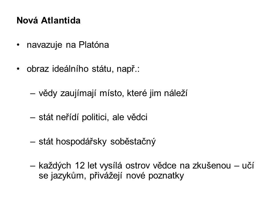 Nová Atlantida navazuje na Platóna obraz ideálního státu, např.: –vědy zaujímají místo, které jim náleží –stát neřídí politici, ale vědci –stát hospod