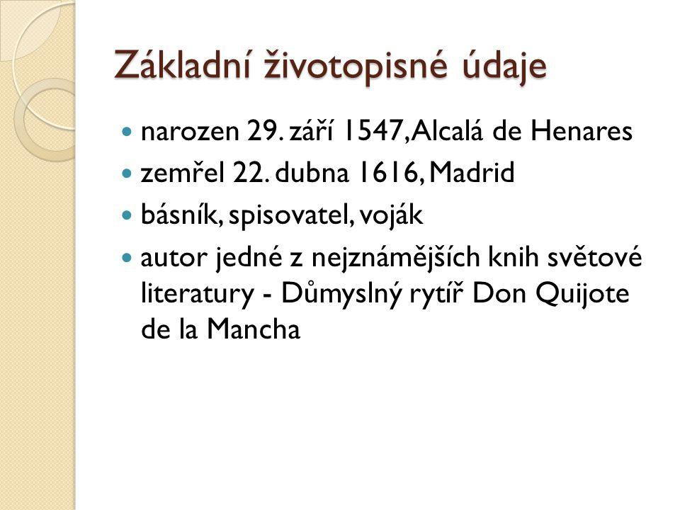 Základní životopisné údaje narozen 29. září 1547, Alcalá de Henares zemřel 22. dubna 1616, Madrid básník, spisovatel, voják autor jedné z nejznámějšíc