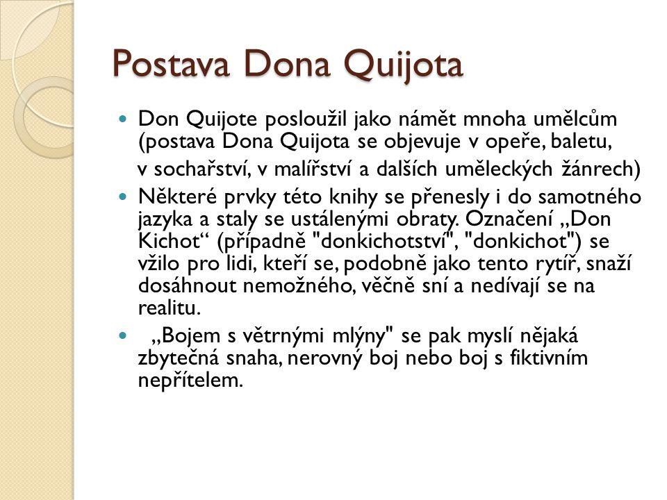 Postava Dona Quijota Don Quijote posloužil jako námět mnoha umělcům (postava Dona Quijota se objevuje v opeře, baletu, v sochařství, v malířství a dal