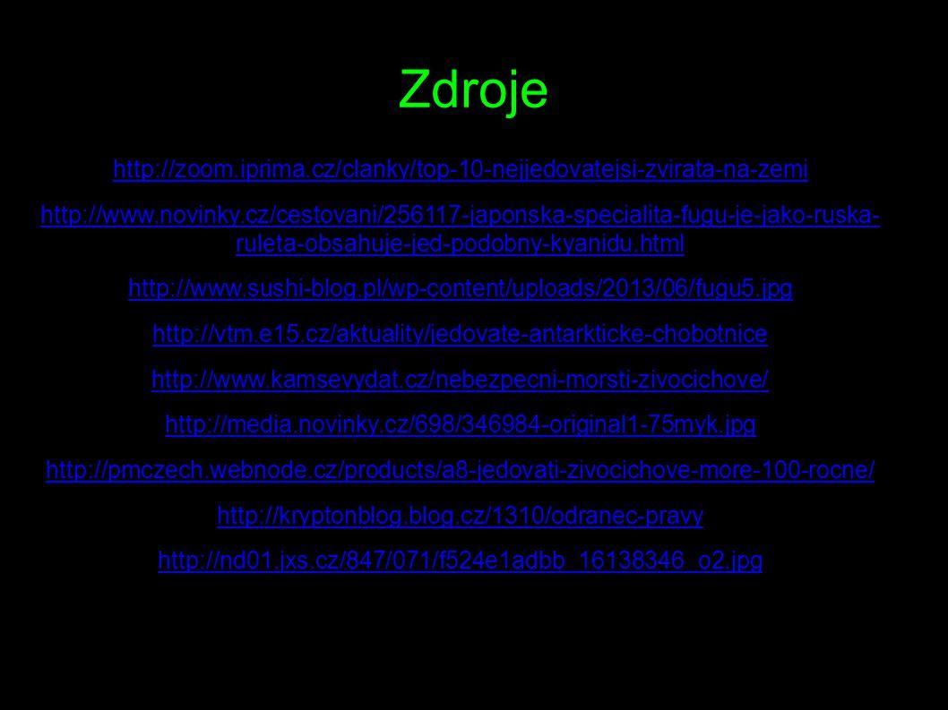 Zdroje http://zoom.iprima.cz/clanky/top-10-nejjedovatejsi-zvirata-na-zemi http://www.novinky.cz/cestovani/256117-japonska-specialita-fugu-je-jako-rusk