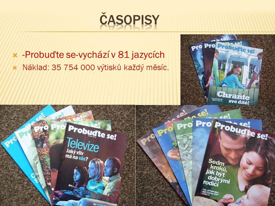  -Probuďte se-vychází v 81 jazycích  Náklad: 35 754 000 výtisků každý měsíc.