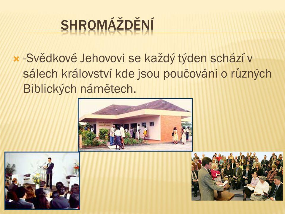  -Svědkové Jehovovi se každý týden schází v sálech království kde jsou poučováni o různých Biblických námětech.