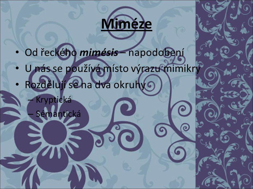 Miméze Od řeckého mimésis – napodobení U nás se používá místo výrazu mimikry Rozdělují se na dva okruhy – Kryptická – Sémantická