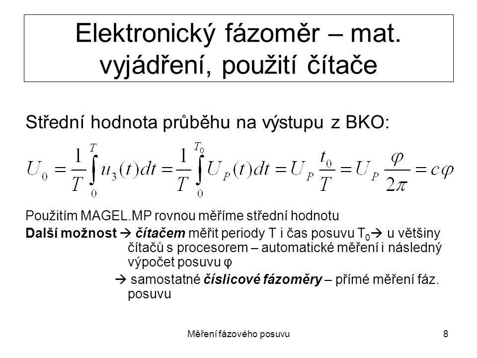 Měření fázového posuvu8 Elektronický fázoměr – mat. vyjádření, použití čítače Střední hodnota průběhu na výstupu z BKO: Použitím MAGEL.MP rovnou měřím