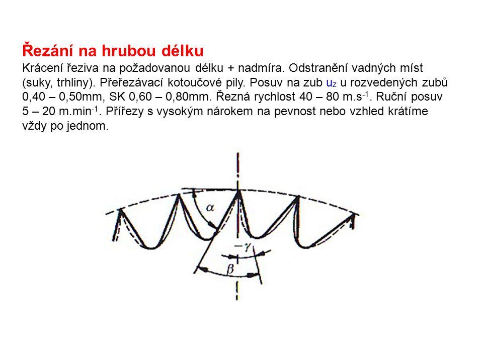 Řezání na hrubou délku Krácení řeziva na požadovanou délku + nadmíra. Odstranění vadných míst (suky, trhliny). Přeřezávací kotoučové pily. Posuv na zu