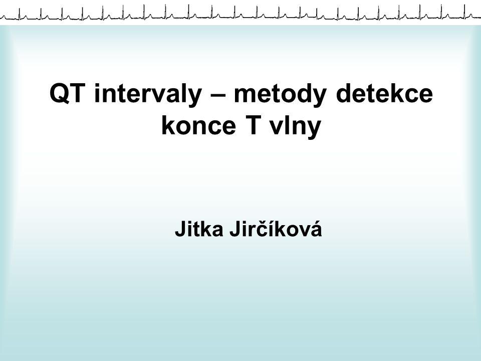 QT intervaly – metody detekce konce T vlny Jitka Jirčíková