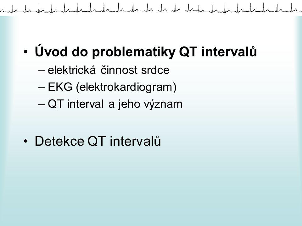 Úvod do problematiky QT intervalů –elektrická činnost srdce –EKG (elektrokardiogram) –QT interval a jeho význam Detekce QT intervalů