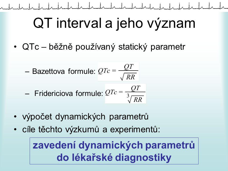 QT interval a jeho význam QTc – běžně používaný statický parametr –Bazettova formule: – Fridericiova formule: výpočet dynamických parametrů cíle těchto výzkumů a experimentů: zavedení dynamických parametrů do lékařské diagnostiky
