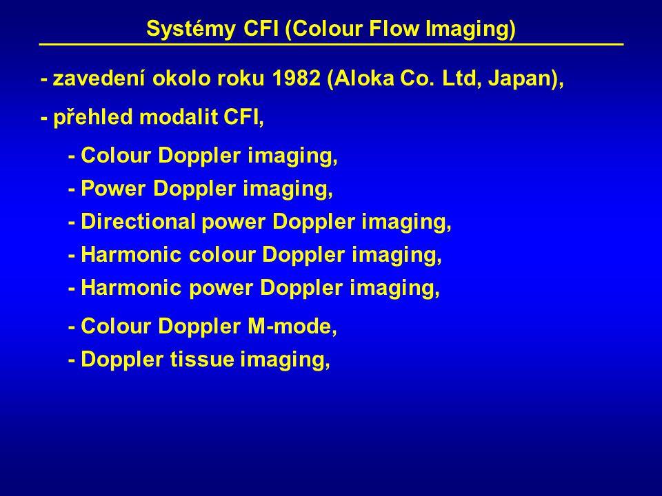 Systémy CFI (Colour Flow Imaging) - Colour Doppler imaging, - Power Doppler imaging, - Directional power Doppler imaging, - Harmonic colour Doppler imaging, - Harmonic power Doppler imaging, - Colour Doppler M-mode, - Doppler tissue imaging, - zavedení okolo roku 1982 (Aloka Co.