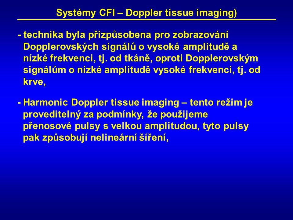 Systémy CFI – Doppler tissue imaging) - technika byla přizpůsobena pro zobrazování Dopplerovských signálů o vysoké amplitudě a nízké frekvenci, tj.