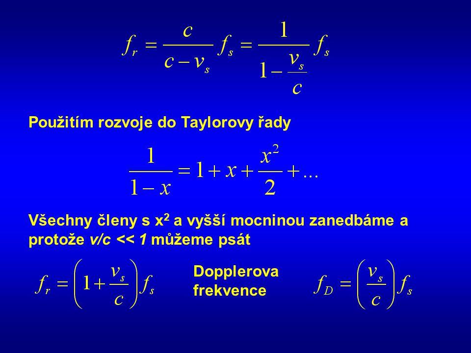 Použitím rozvoje do Taylorovy řady Všechny členy s x 2 a vyšší mocninou zanedbáme a protože v/c << 1 můžeme psát Dopplerova frekvence