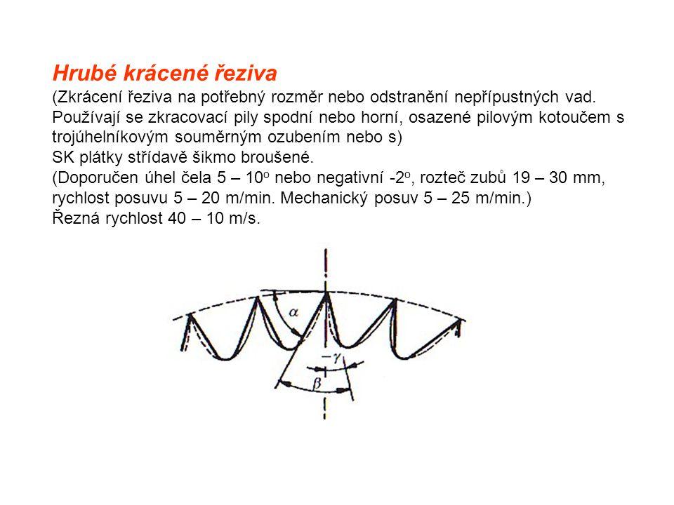 Hrubé krácené řeziva (Zkrácení řeziva na potřebný rozměr nebo odstranění nepřípustných vad. Používají se zkracovací pily spodní nebo horní, osazené pi