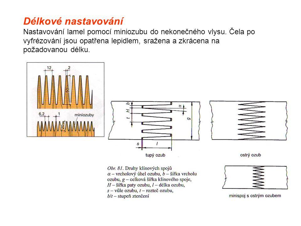 Délkové nastavování Nastavování lamel pomocí miniozubu do nekonečného vlysu. Čela po vyfrézování jsou opatřena lepidlem, sražena a zkrácena na požadov