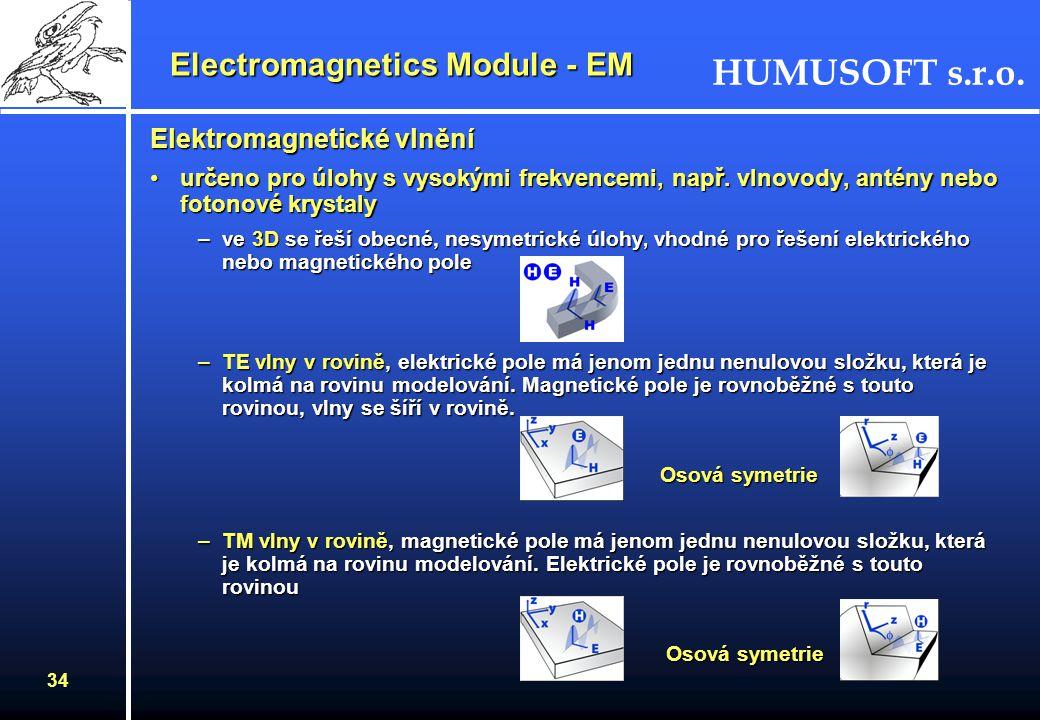 HUMUSOFT s.r.o. 33 Kvazi- statické úlohy - magnetické pole –kvazi-statické proudy v rovině, magnetické pole je kolmé k modelující rovině, elektrické p